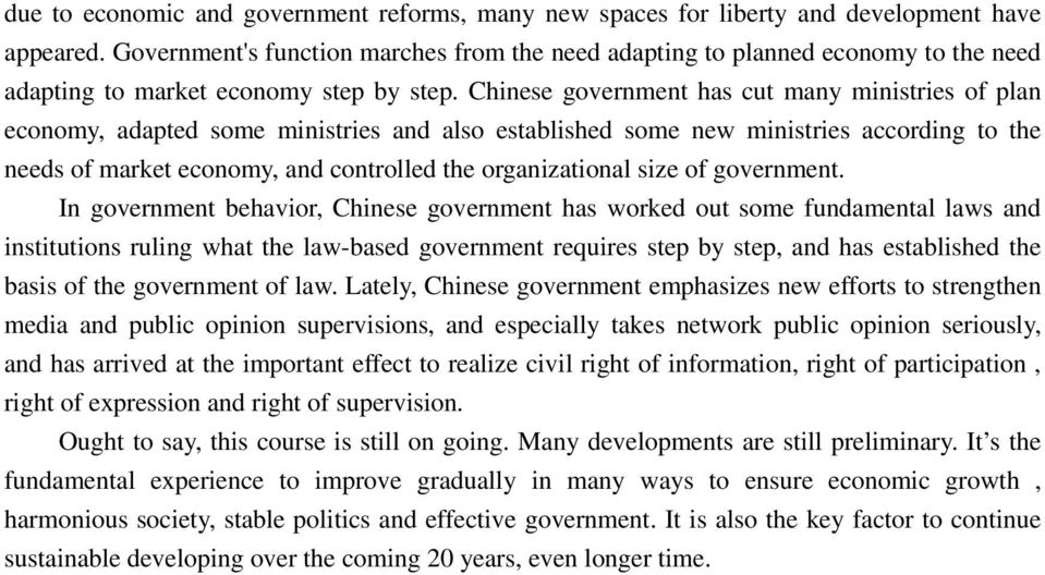 Chinese government has cut many ministries of plan economy, adapted some ministries and also established some new ministries according to the needs of market economy, and controlled the