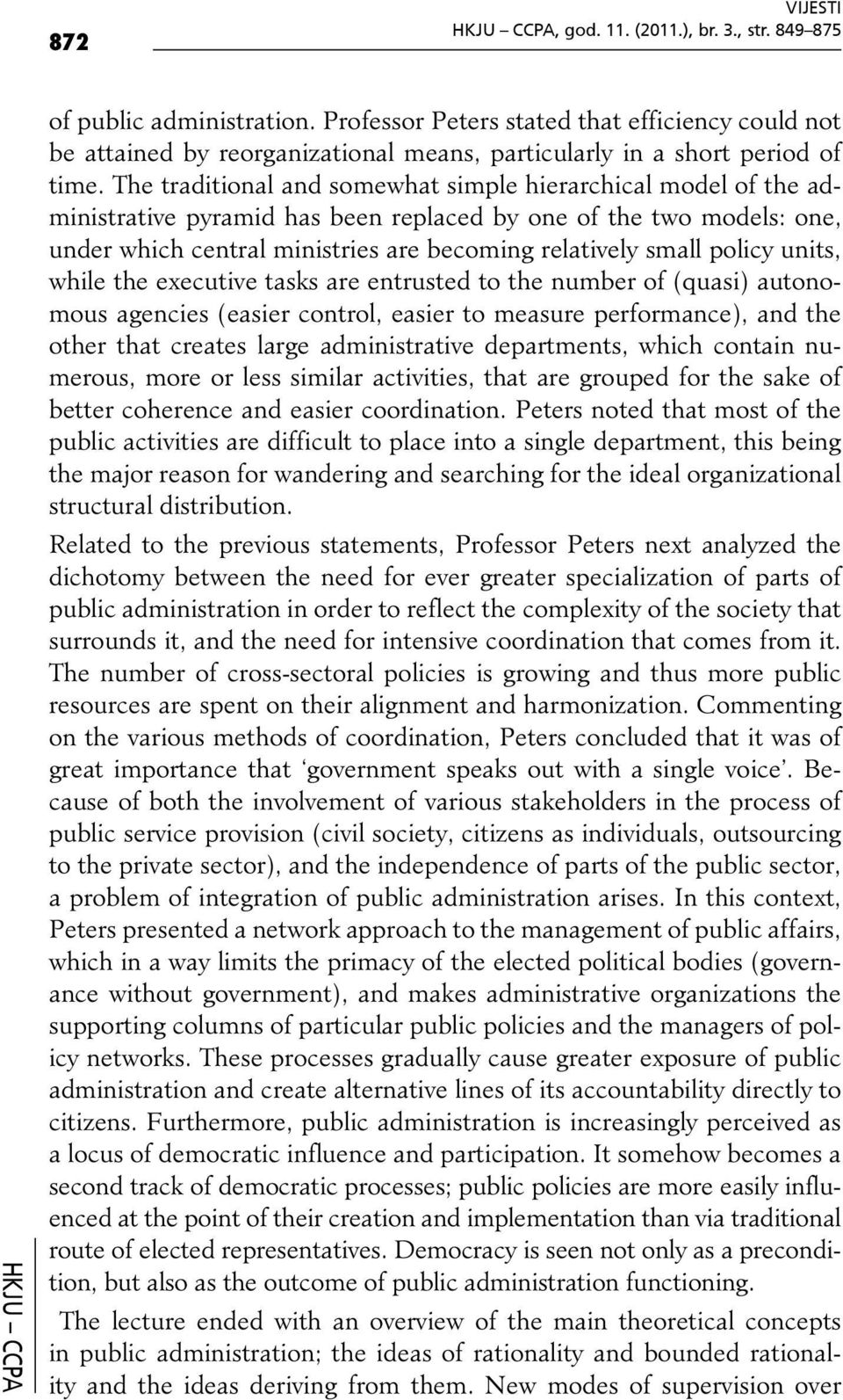 policy units, while the executive tasks are entrusted to the number of (quasi) autonomous agencies (easier control, easier to measure performance), and the other that creates large administrative