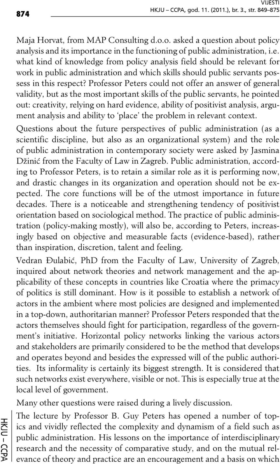Professor Peters could not offer an answer of general validity, but as the most important skills of the public servants, he pointed out: creativity, relying on hard evidence, ability of positivist