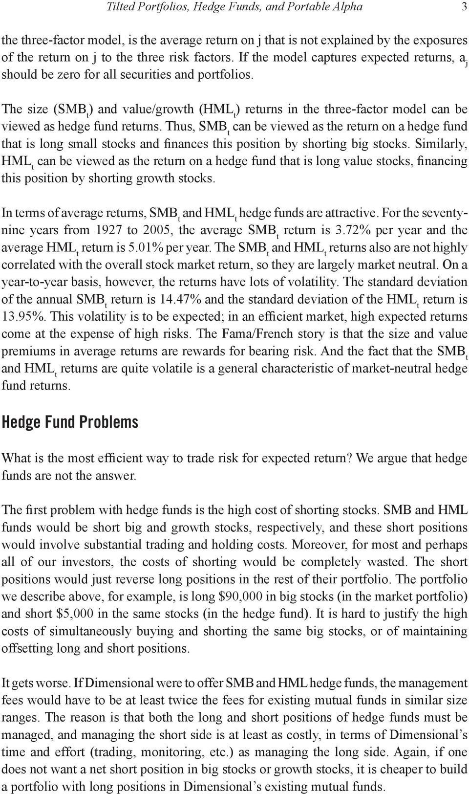 The size (SMB t ) and value/growth (HML t ) returns in the three-factor model can be viewed as hedge fund returns.