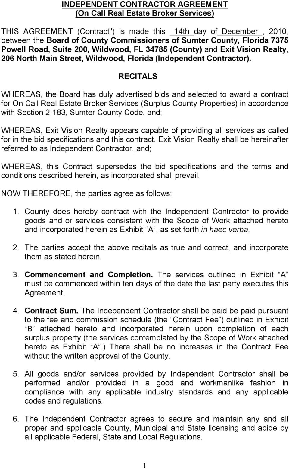 RECITALS WHEREAS, the Board has duly advertised bids and selected to award a contract for On Call Real Estate Broker Services (Surplus County Properties) in accordance with Section 2-183, Sumter