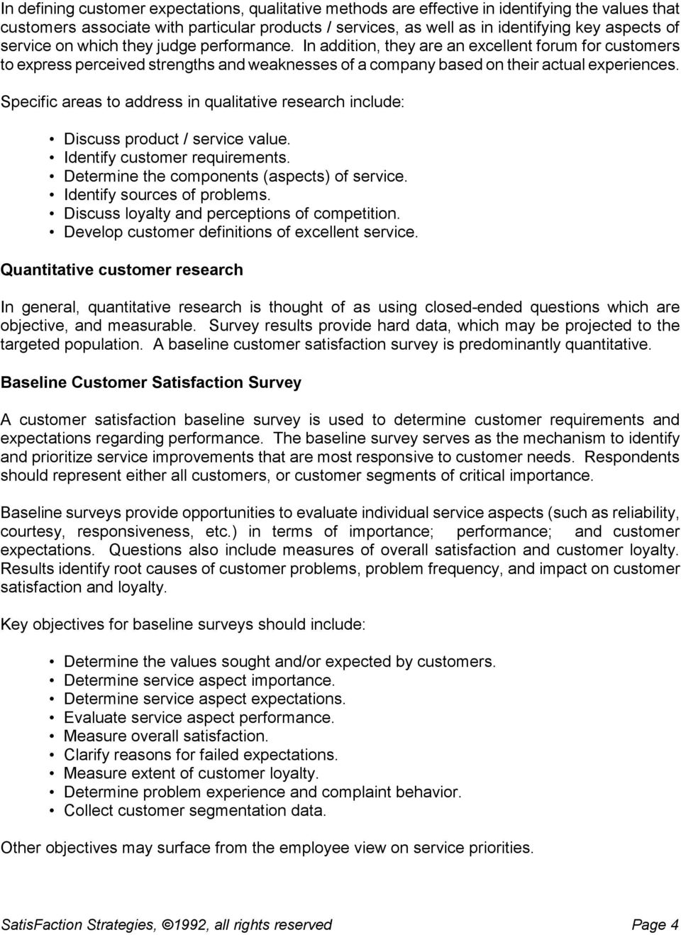 Specific areas to address in qualitative research include: Discuss product / service value. Identify customer requirements. Determine the components (aspects) of service. Identify sources of problems.
