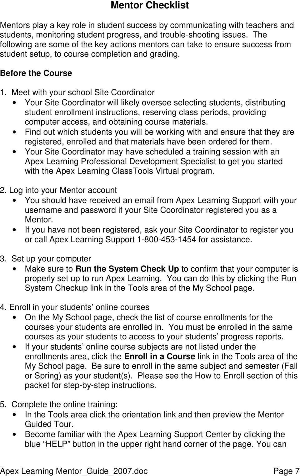Meet with your school Site Coordinator Your Site Coordinator will likely oversee selecting students, distributing student enrollment instructions, reserving class periods, providing computer access,