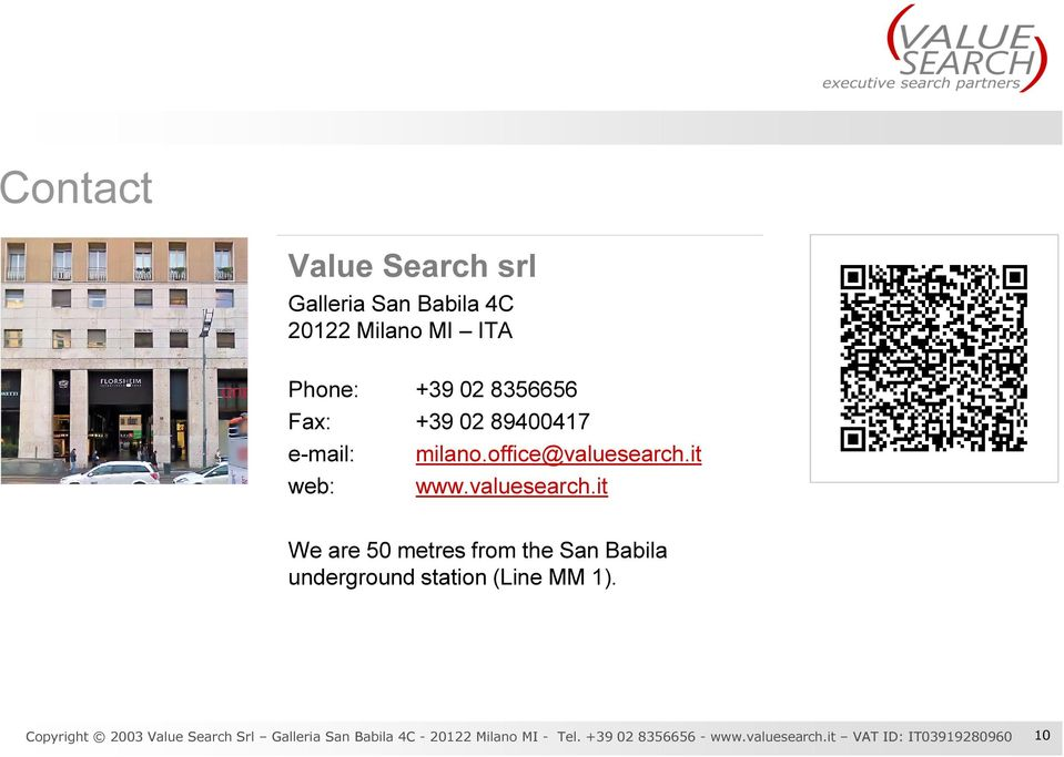 it web: www.valuesearch.it We are 50 metres from the San Babila underground station (Line MM 1).