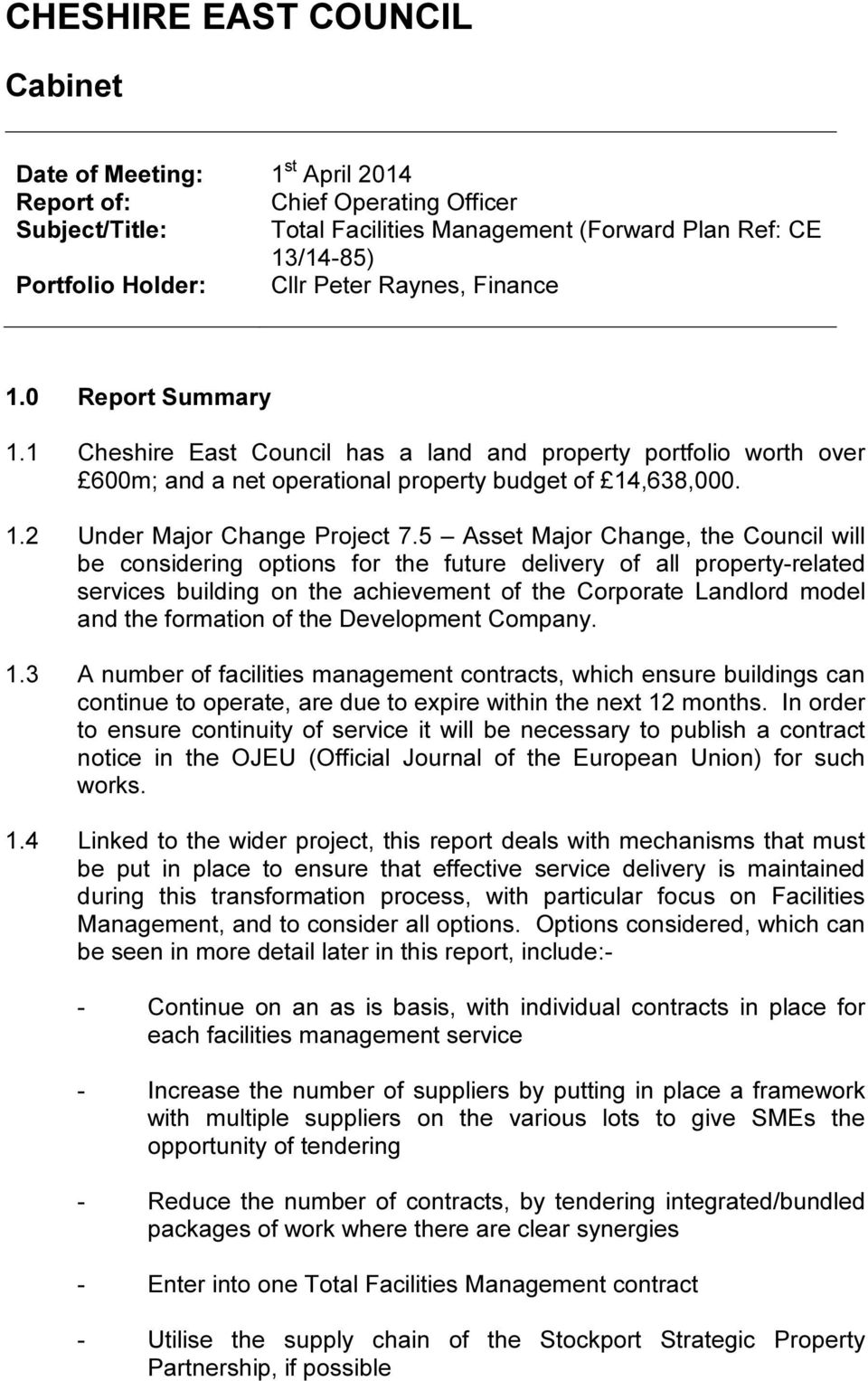 5 Asset Major Change, the Council will be considering options for the future delivery of all property-related services building on the achievement of the Corporate Landlord model and the formation of