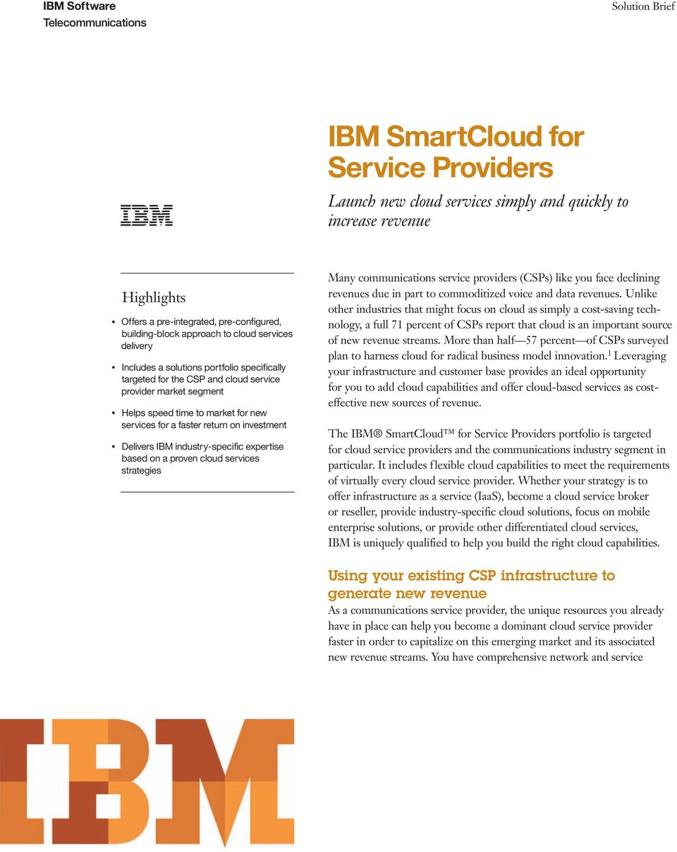 Delivers IBM industry-specific expertise based on a proven cloud services strategies Many communications service providers (CSPs) like you face declining revenues due in part to commoditized voice