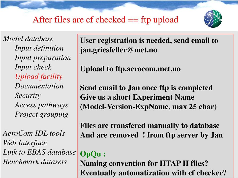 no Send email to Jan once ftp is completed Give us a short Experiment Name (Model-Version-ExpName, max