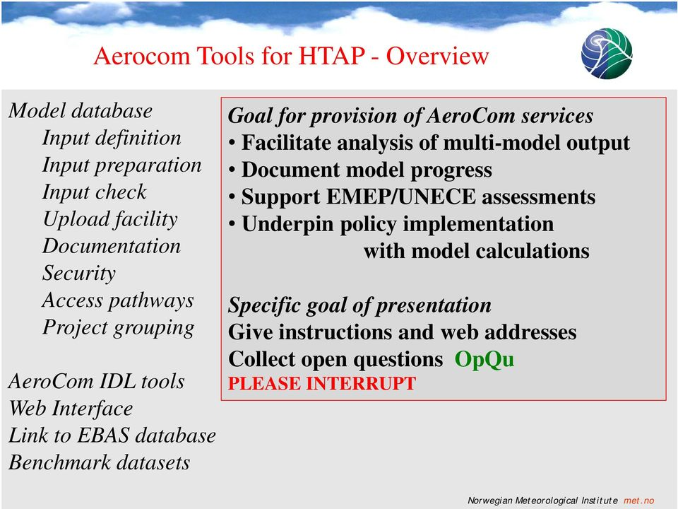 assessments Underpin policy implementation with model calculations Specific goal of