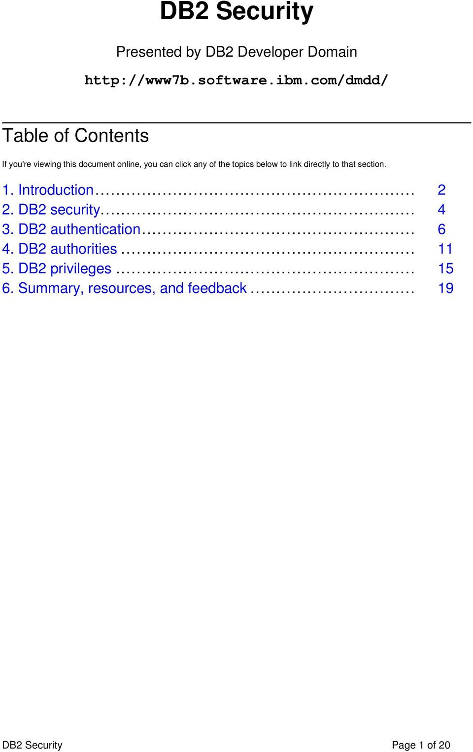 the topics below to link directly to that section. 1. Introduction... 2 2. DB2 security.