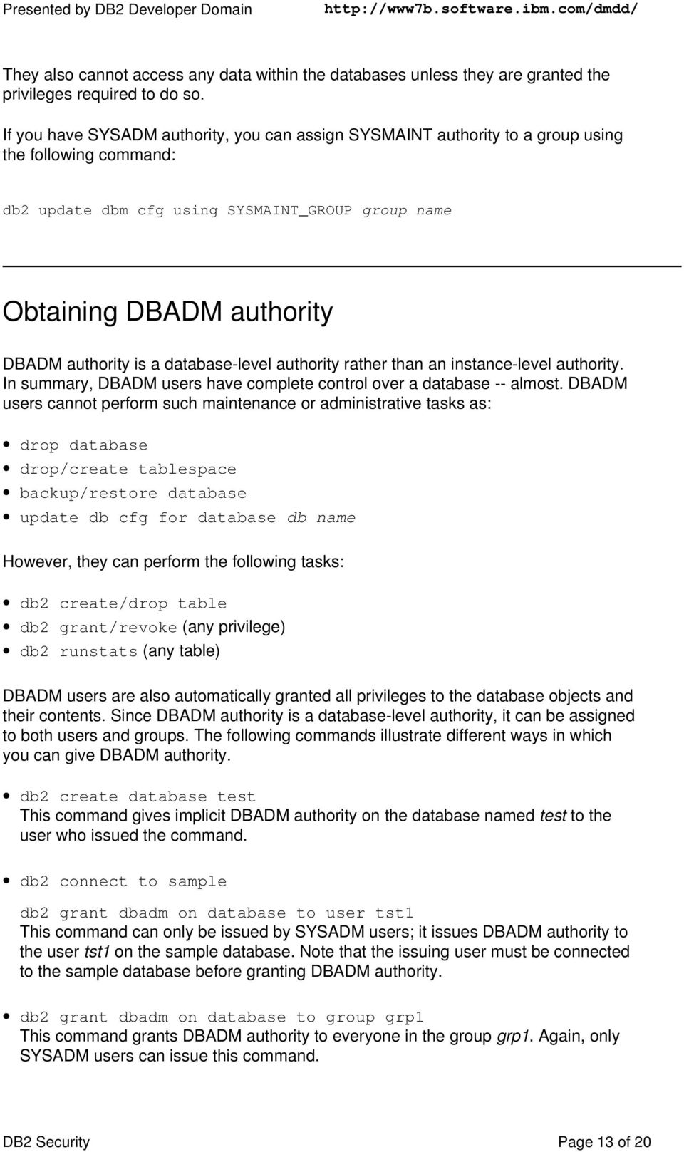 a database-level authority rather than an instance-level authority. In summary, DBADM users have complete control over a database -- almost.