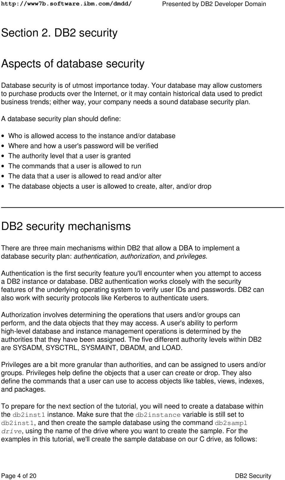 plan. A database security plan should define: Who is allowed access to the instance and/or database Where and how a user's password will be verified The authority level that a user is granted The
