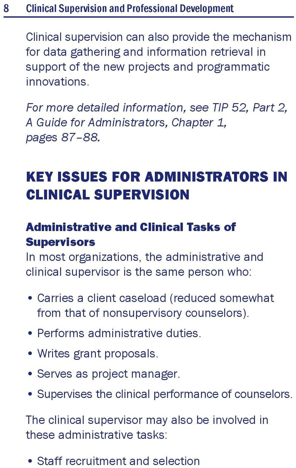 KEY ISSUES FOR ADMINISTRATORS IN CLINICAL SUPERVISION Administrative and Clinical Tasks of Supervisors In most organizations, the administrative and clinical supervisor is the same person who: