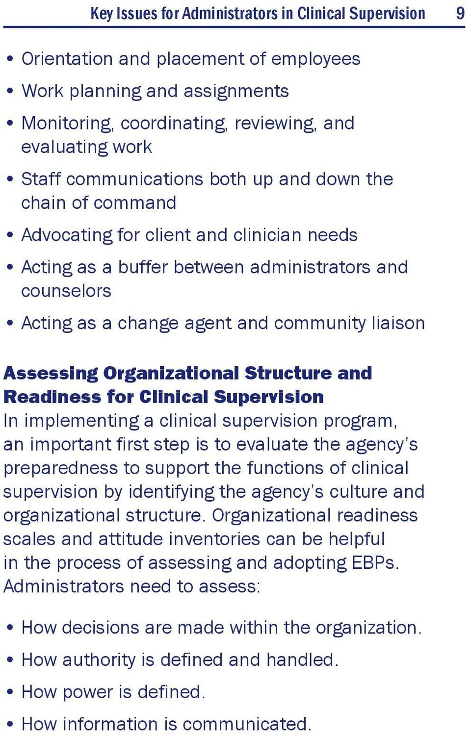 Assessing Organizational Structure and Readiness for Clinical Supervision In implementing a clinical supervision program, an important first step is to evaluate the agency s preparedness to support