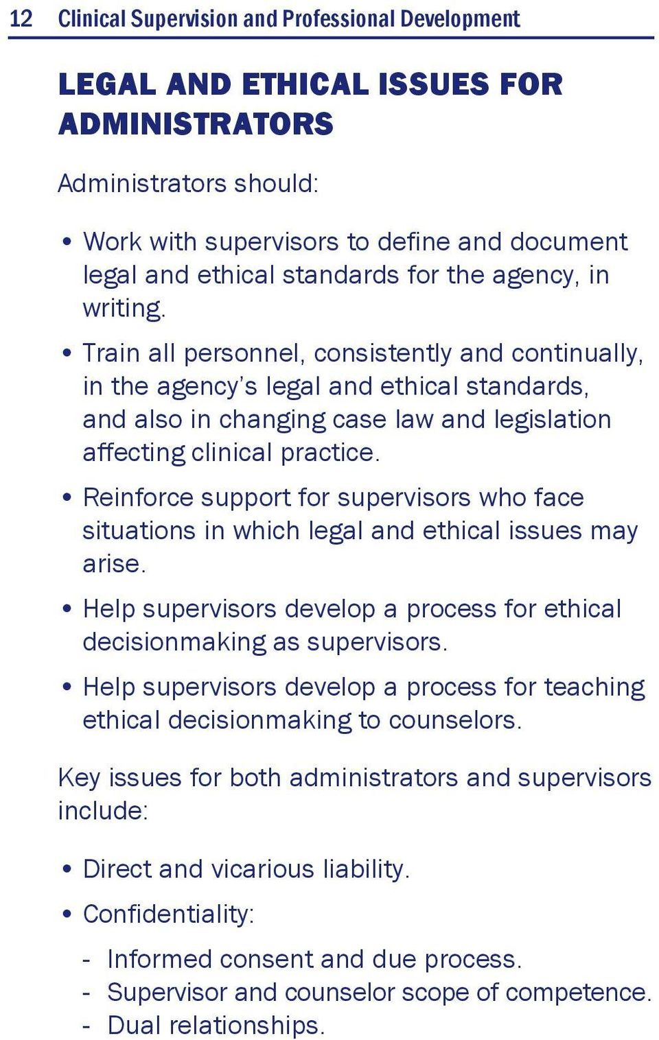Reinforce support for supervisors who face situations in which legal and ethical issues may arise. Help supervisors develop a process for ethical decisionmaking as supervisors.