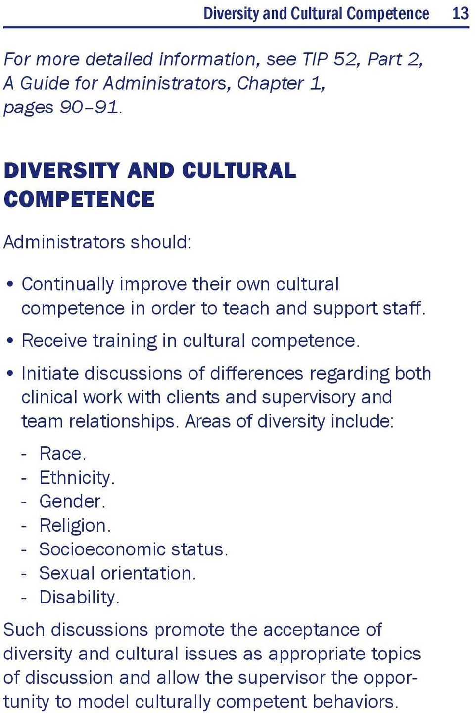 Initiate discussions of differences regarding both clinical work with clients and supervisory and team relationships. Areas of diversity include: Race. Ethnicity. Gender. Religion.