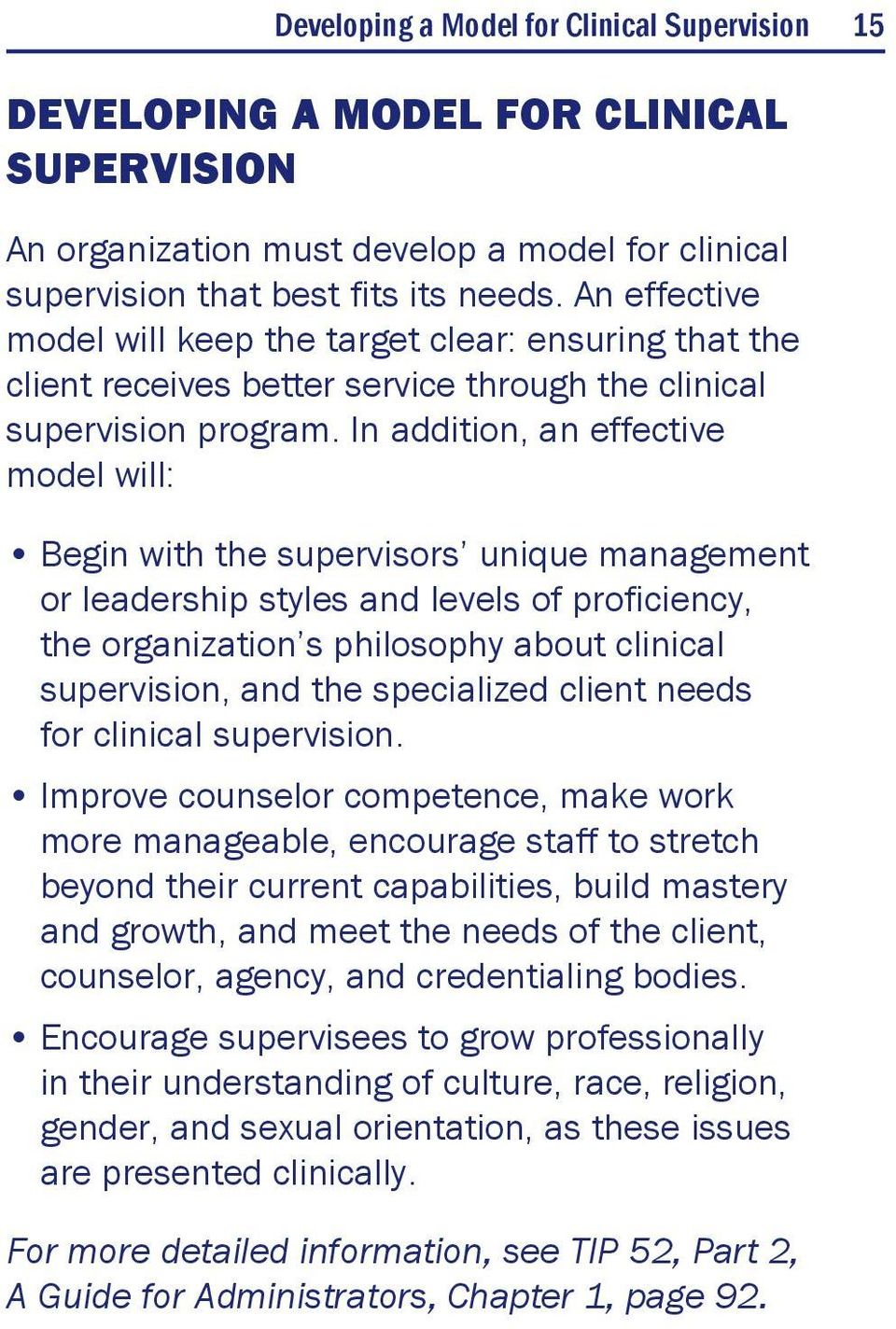 In addition, an effective model will: Begin with the supervisors unique management or leadership styles and levels of proficiency, the organization s philosophy about clinical supervision, and the