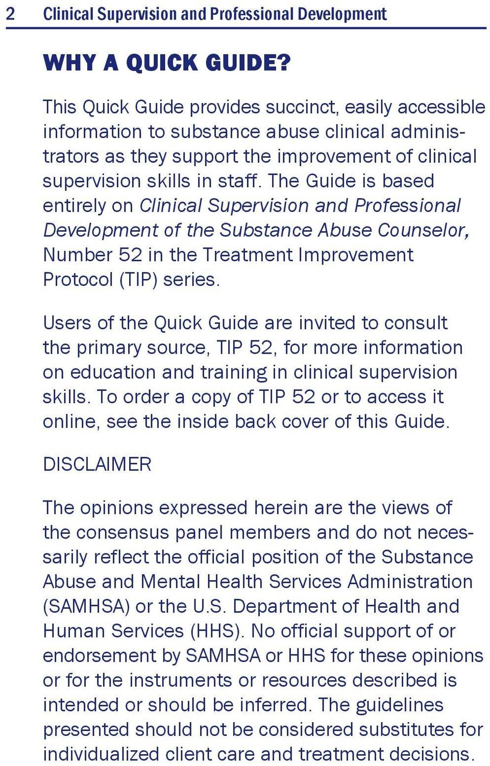 The Guide is based entirely on Clinical Supervision and Professional Development of the Substance Abuse Counselor, Number 52 in the Treatment Improvement Protocol (TIP) series.