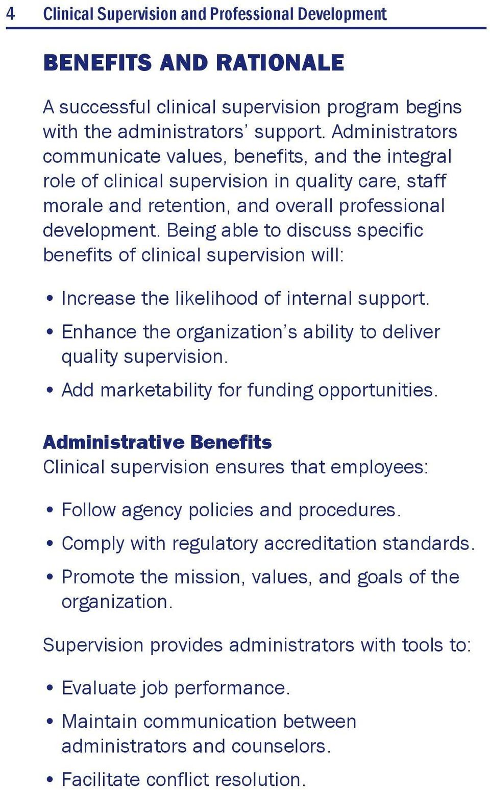 Being able to discuss specific benefits of clinical supervision will: Increase the likelihood of internal support. Enhance the organization s ability to deliver quality supervision.
