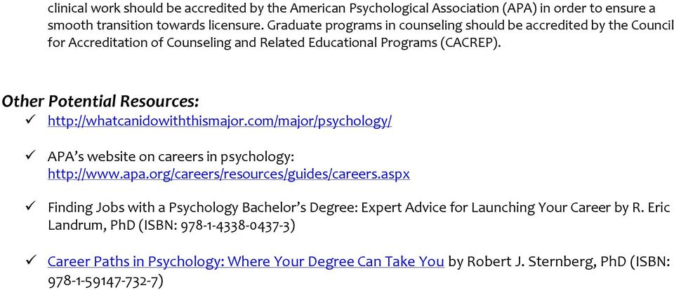 Other Potential Resources: http://whatcanidowiththismajor.com/major/psychology/ APA s website on careers in psychology: http://www.apa.org/careers/resources/guides/careers.