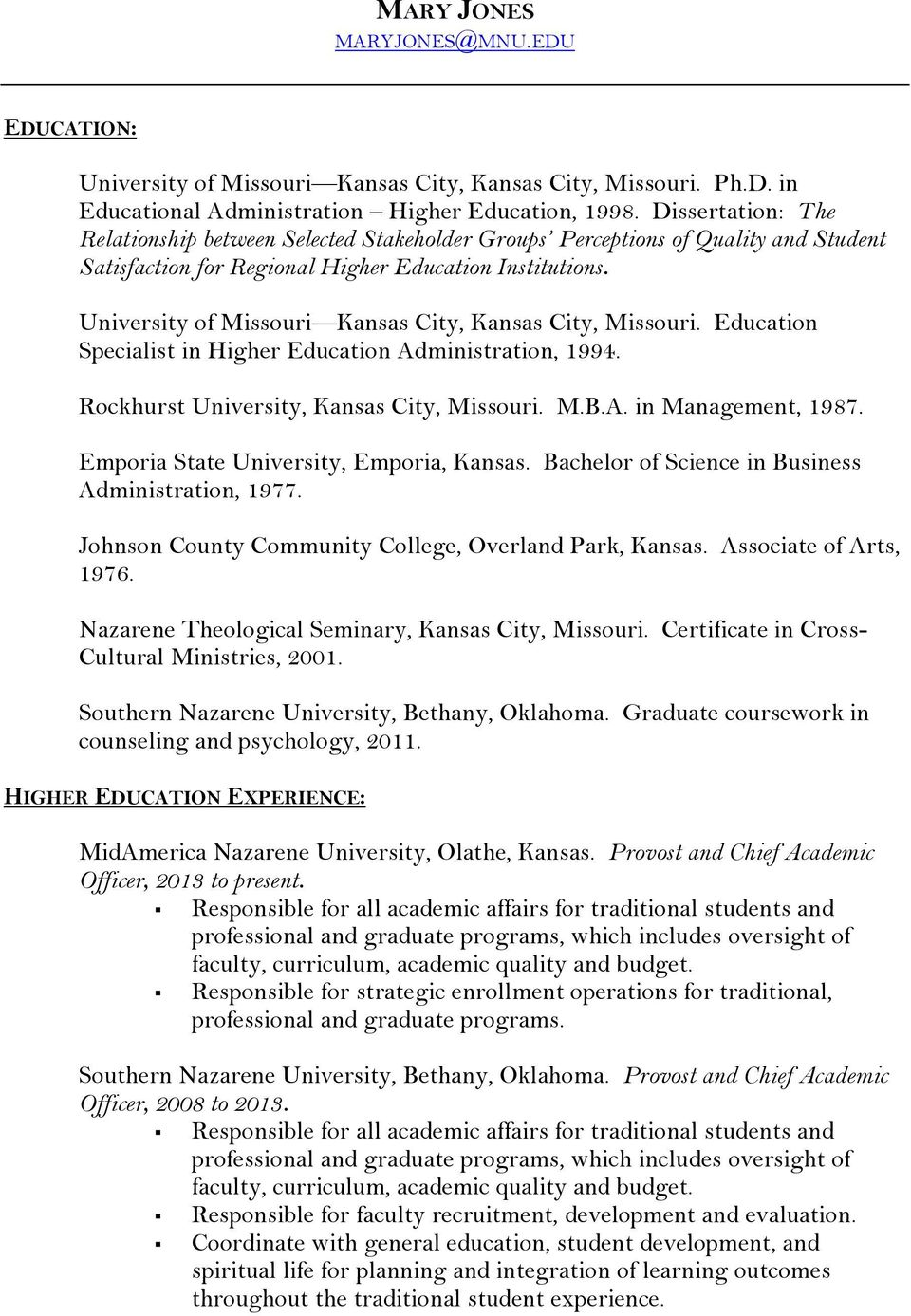 University of Missouri Kansas City, Kansas City, Missouri. Education Specialist in Higher Education Administration, 1994. Rockhurst University, Kansas City, Missouri. M.B.A. in Management, 1987.