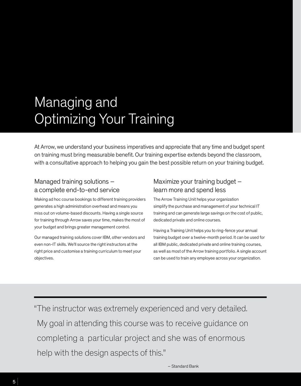 Managed training solutions a complete end-to-end service Making ad hoc course bookings to different training providers generates a high administration overhead and means you miss out on volume-based