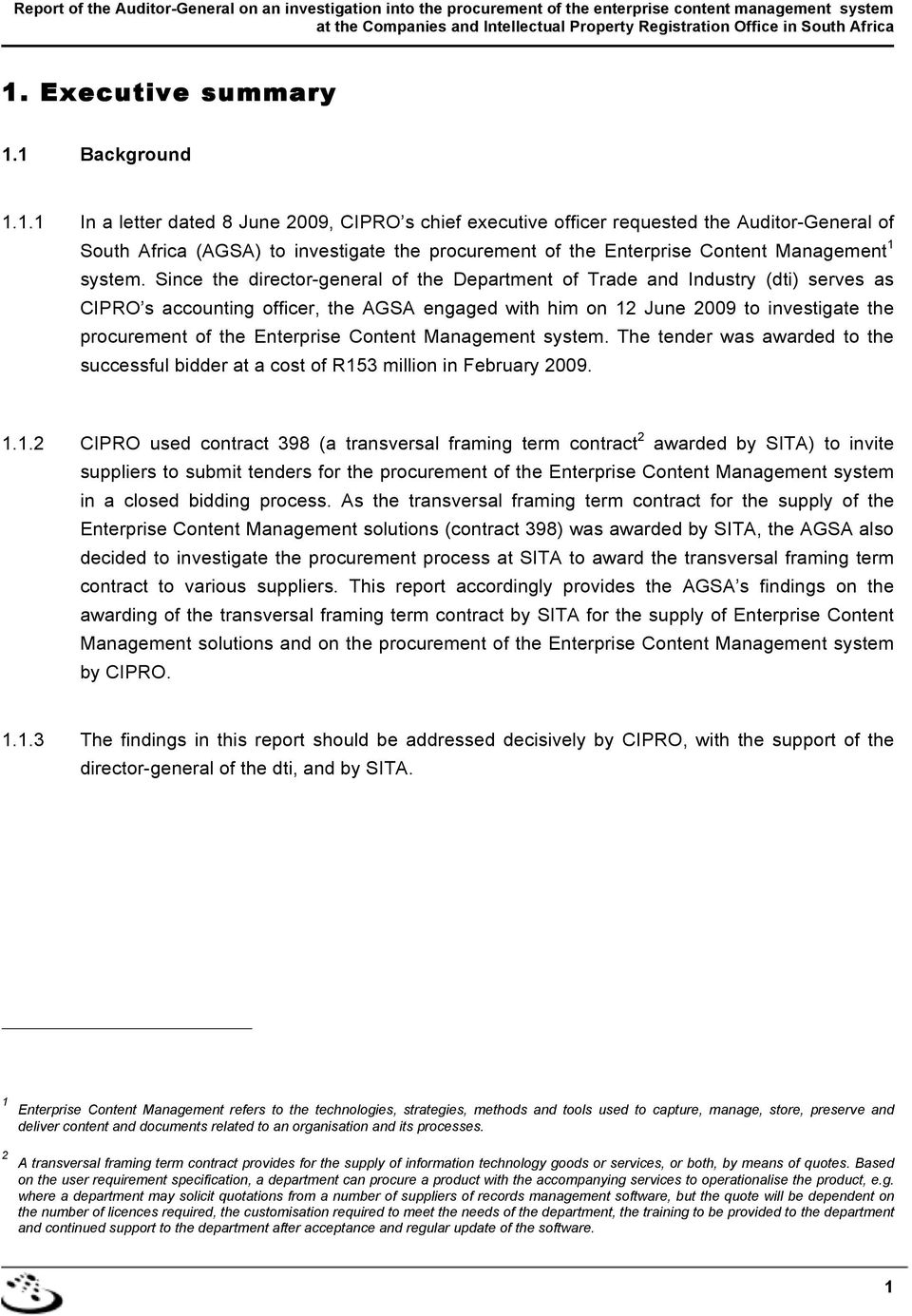 1 Background 1.1.1 In a letter dated 8 June 2009, CIPRO s chief executive officer requested the Auditor-General of South Africa (AGSA) to investigate the procurement of the Enterprise Content Management 1 system.