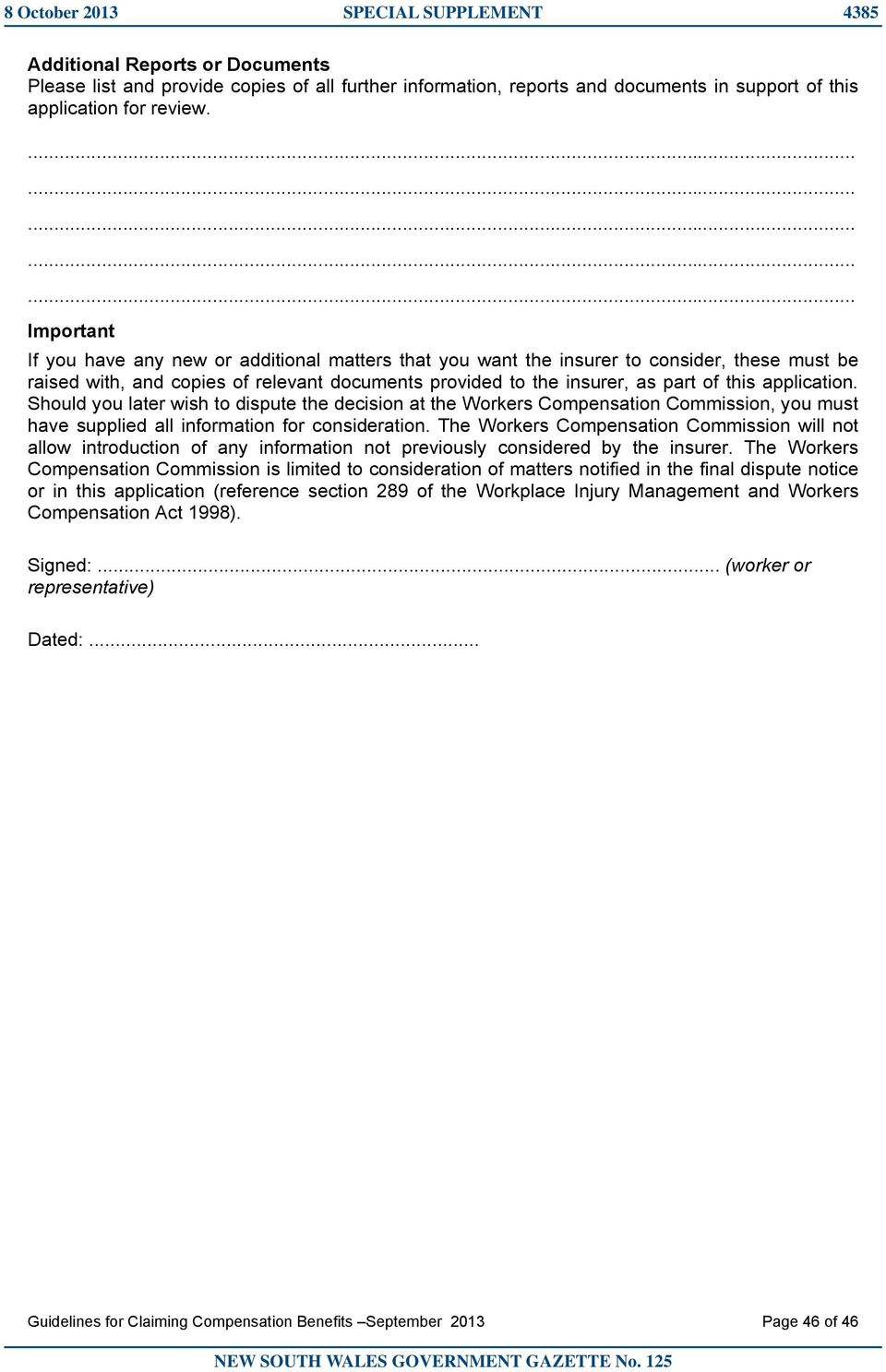 of this application. Should you later wish to dispute the decision at the Workers Compensation Commission, you must have supplied all information for consideration.