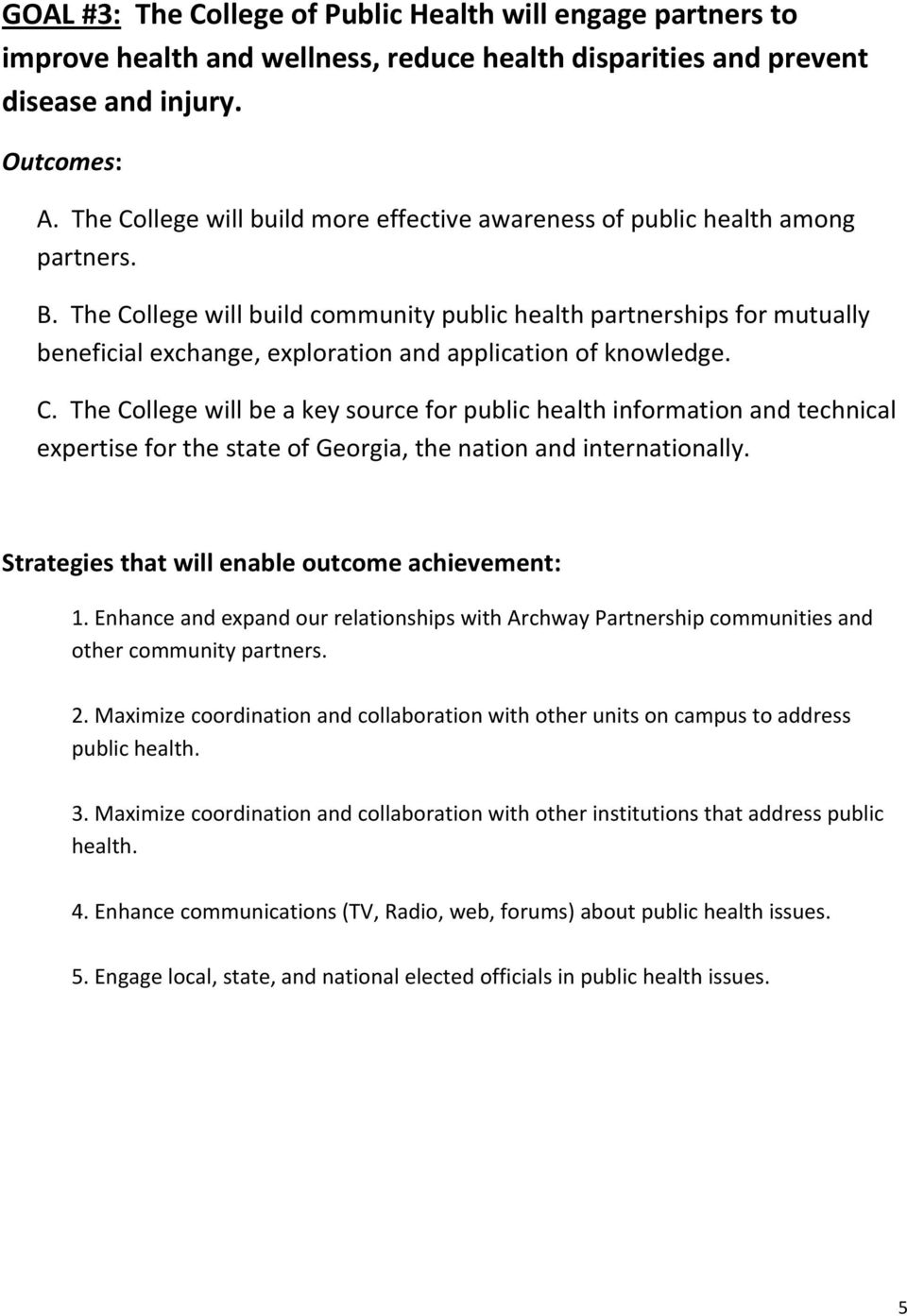 The College will build community public health partnerships for mutually beneficial exchange, exploration and application of knowledge. C. The College will be a key source for public health information and technical expertise for the state of Georgia, the nation and internationally.