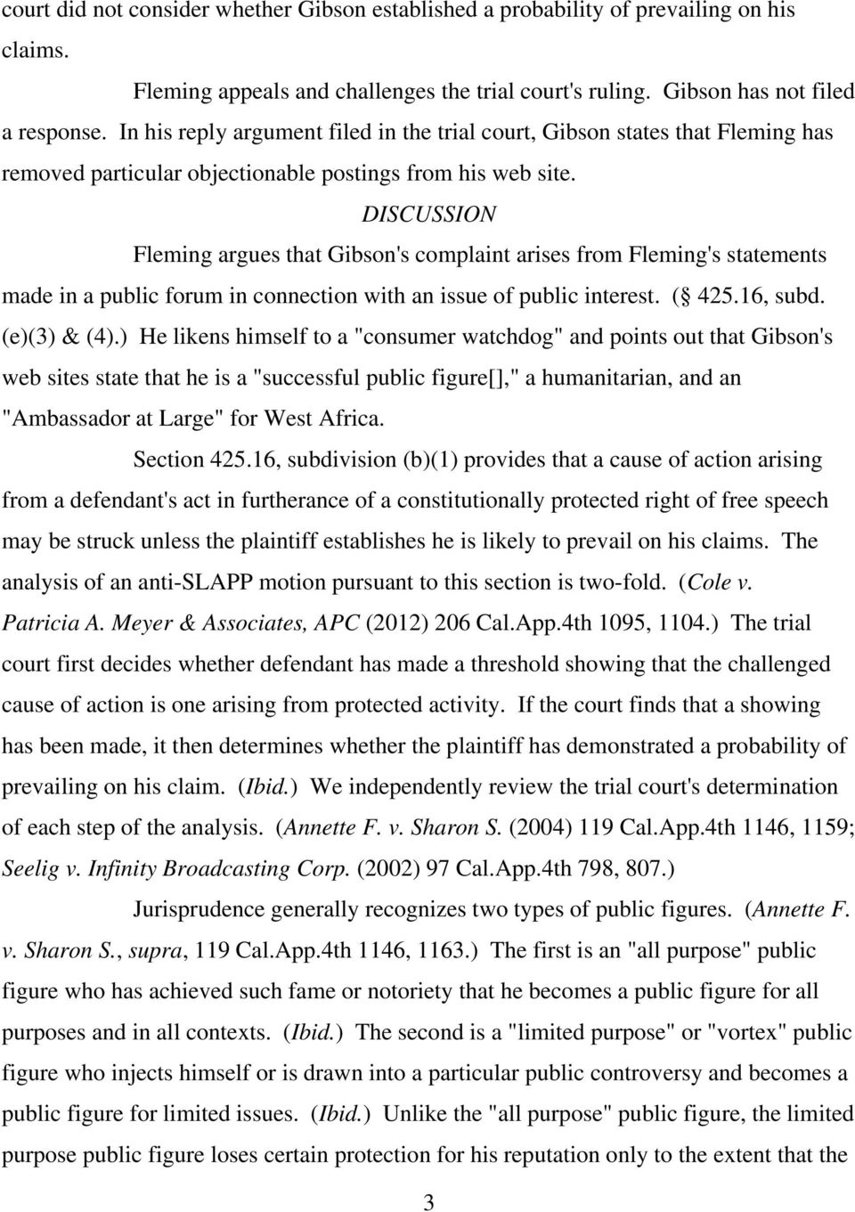 DISCUSSION Fleming argues that Gibson's complaint arises from Fleming's statements made in a public forum in connection with an issue of public interest. ( 425.16, subd. (e)(3) & (4).