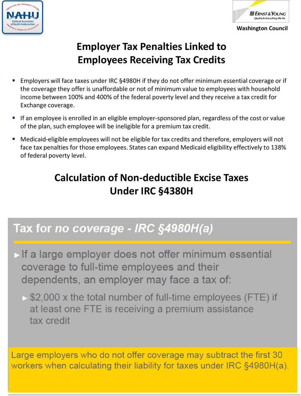 If an employee is enrolled in an eligible employer-sponsored plan, regardless of the cost or value of the plan, such employee will be ineligible for a premium tax credit.