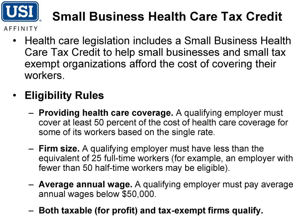 A qualifying employer must cover at least 50 percent of the cost of health care coverage for some of its workers based on the single rate. Firm size.