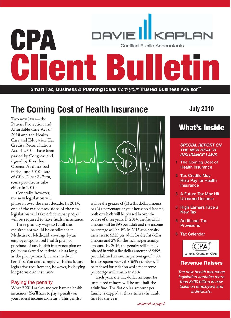 As described in the June 2010 issue of CPA Client Bulletin, some provisions take effect in 2010. Generally, however, the new legislation will phase in over the next decade.
