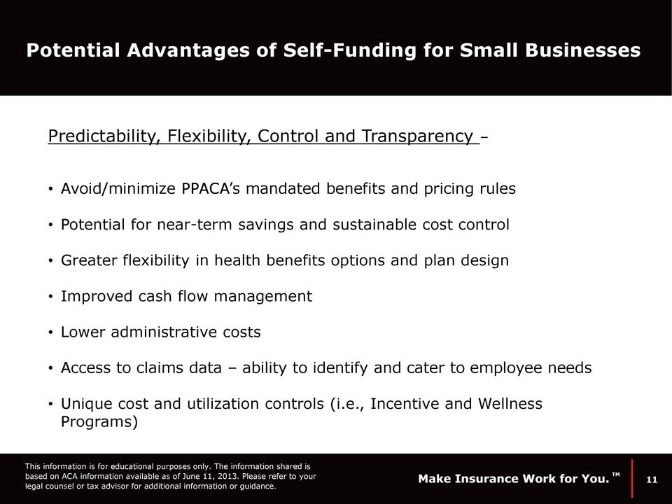 Greater flexibility in health benefits options and plan design Improved cash flow management Lower administrative costs