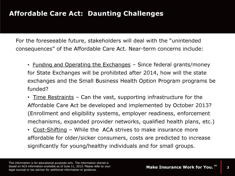 Health Option Program programs be funded? Time Restraints Can the vast, supporting infrastructure for the Affordable Care Act be developed and implemented by October 2013?