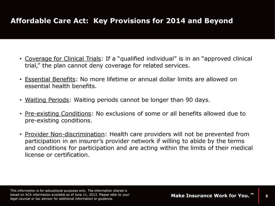 Pre-existing Conditions: No exclusions of some or all benefits allowed due to pre-existing conditions.