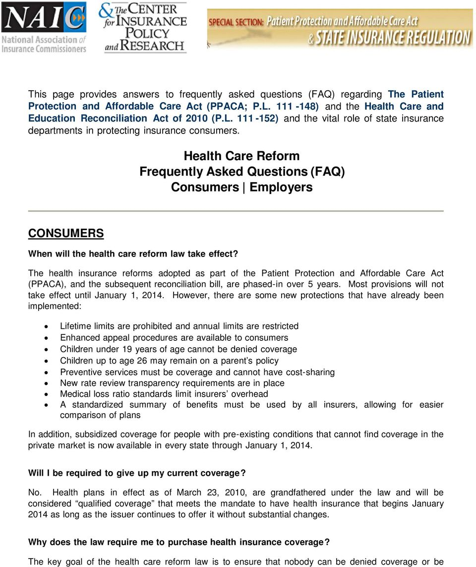 Health Care Reform Frequently Asked Questions (FAQ) Consumers Employers CONSUMERS When will the health care reform law take effect?
