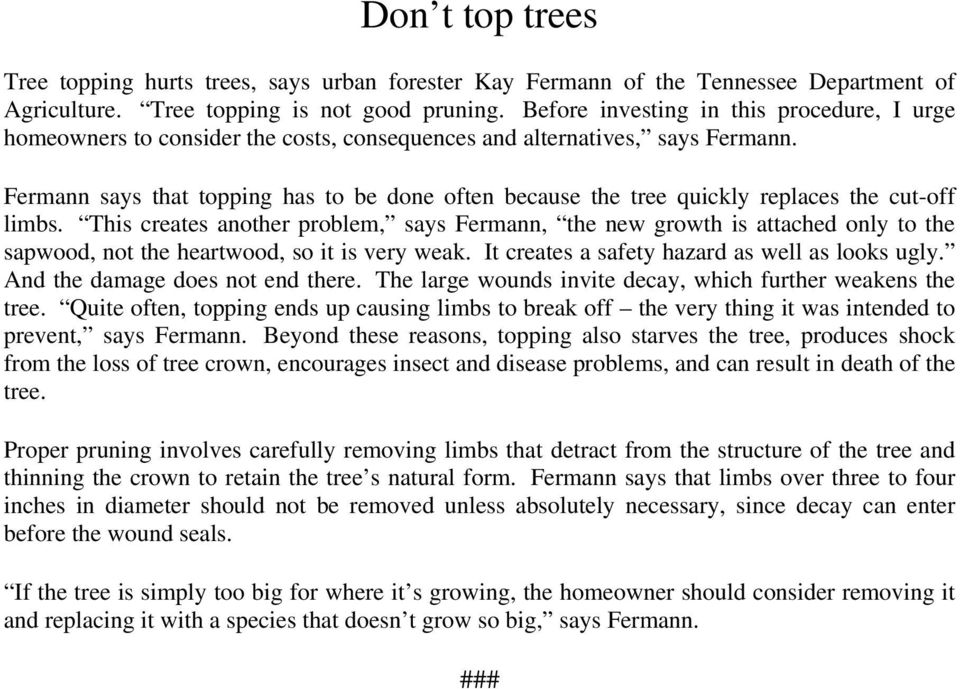 Fermann says that topping has to be done often because the tree quickly replaces the cut-off limbs.