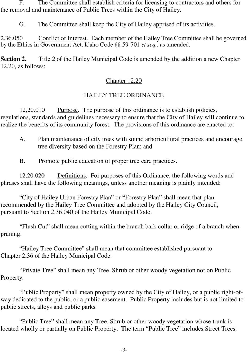 Each member of the Hailey Tree Committee shall be governed by the Ethics in Government Act, Idaho Code 59-701 et seq., as amended. Section 2.