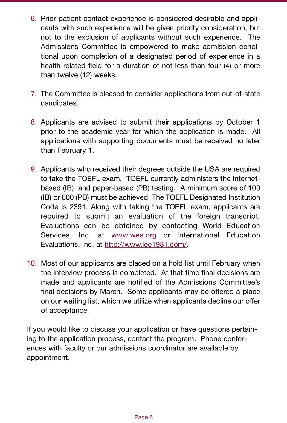 than twelve (12) weeks. 7. The Committee is pleased to consider applications from out-of-state candidates. 8.