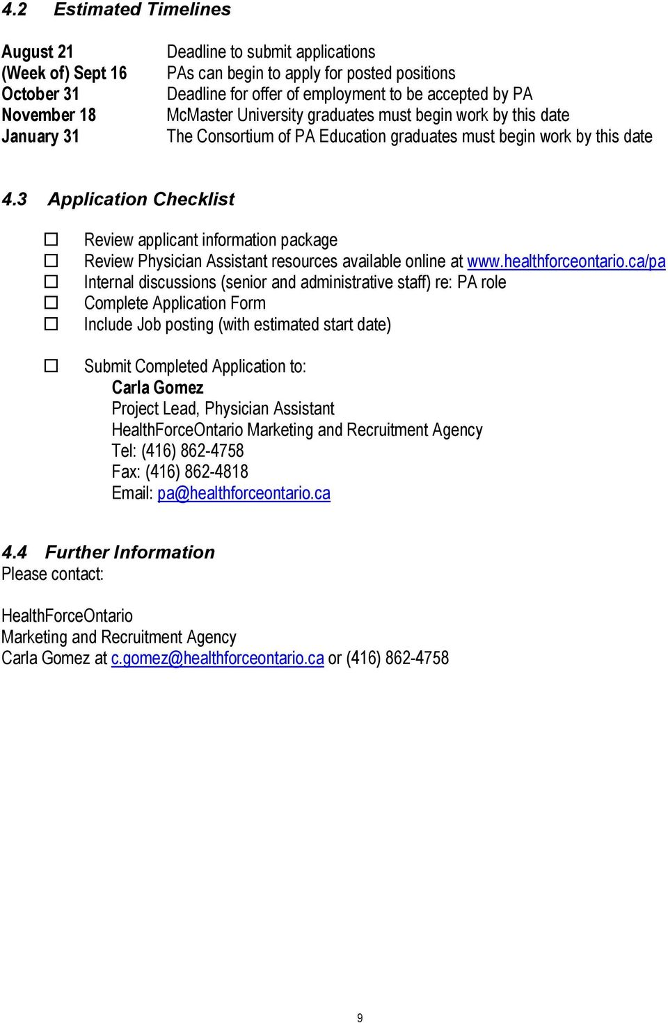 3 Application Checklist Review applicant information package Review Physician Assistant resources available online at www.healthforceontario.