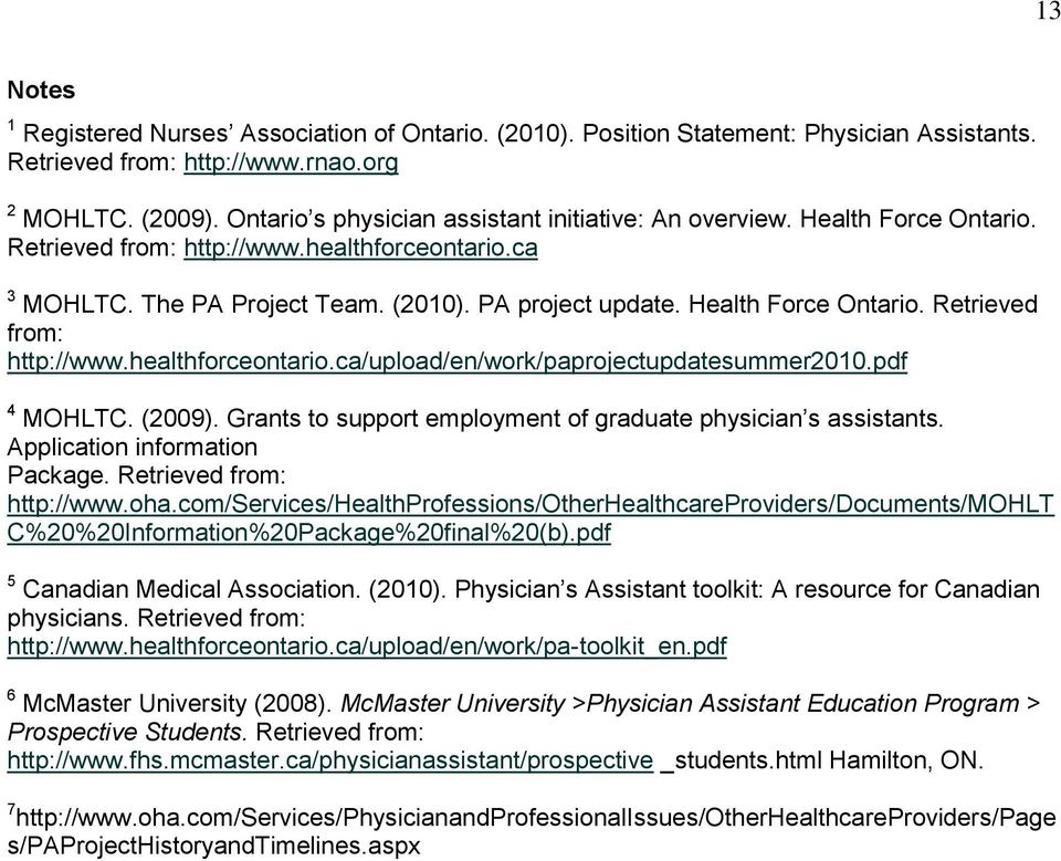 Health Force Ontario. Retrieved from: http://www.healthforceontario.ca/upload/en/work/paprojectupdatesummer2010.pdf 4 MOHLTC. (2009). Grants to support employment of graduate physician s assistants.