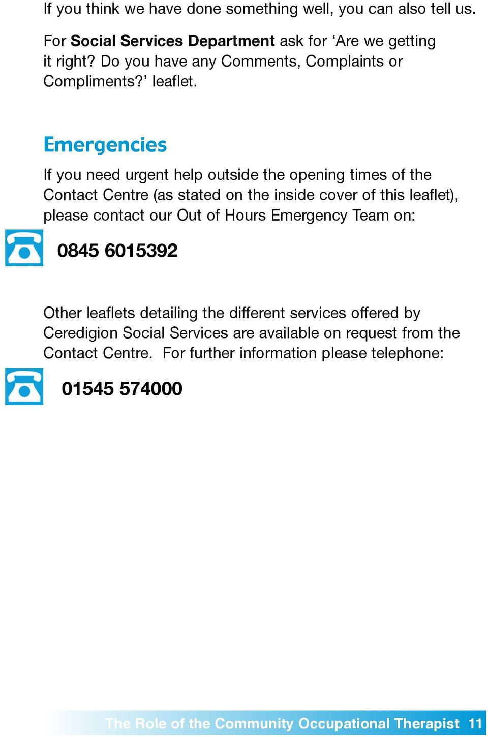 Emergencies If yo need rgent help otside the opening times of the Contact Centre (as stated on the inside cover of this leaflet), please contact or Ot of
