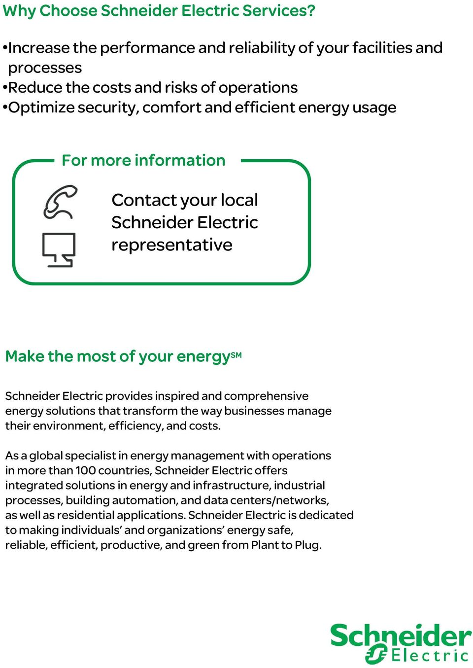 your local Schneider Electric representative Make the most of your energy SM Schneider Electric provides inspired and comprehensive energy solutions that transform the way businesses manage their