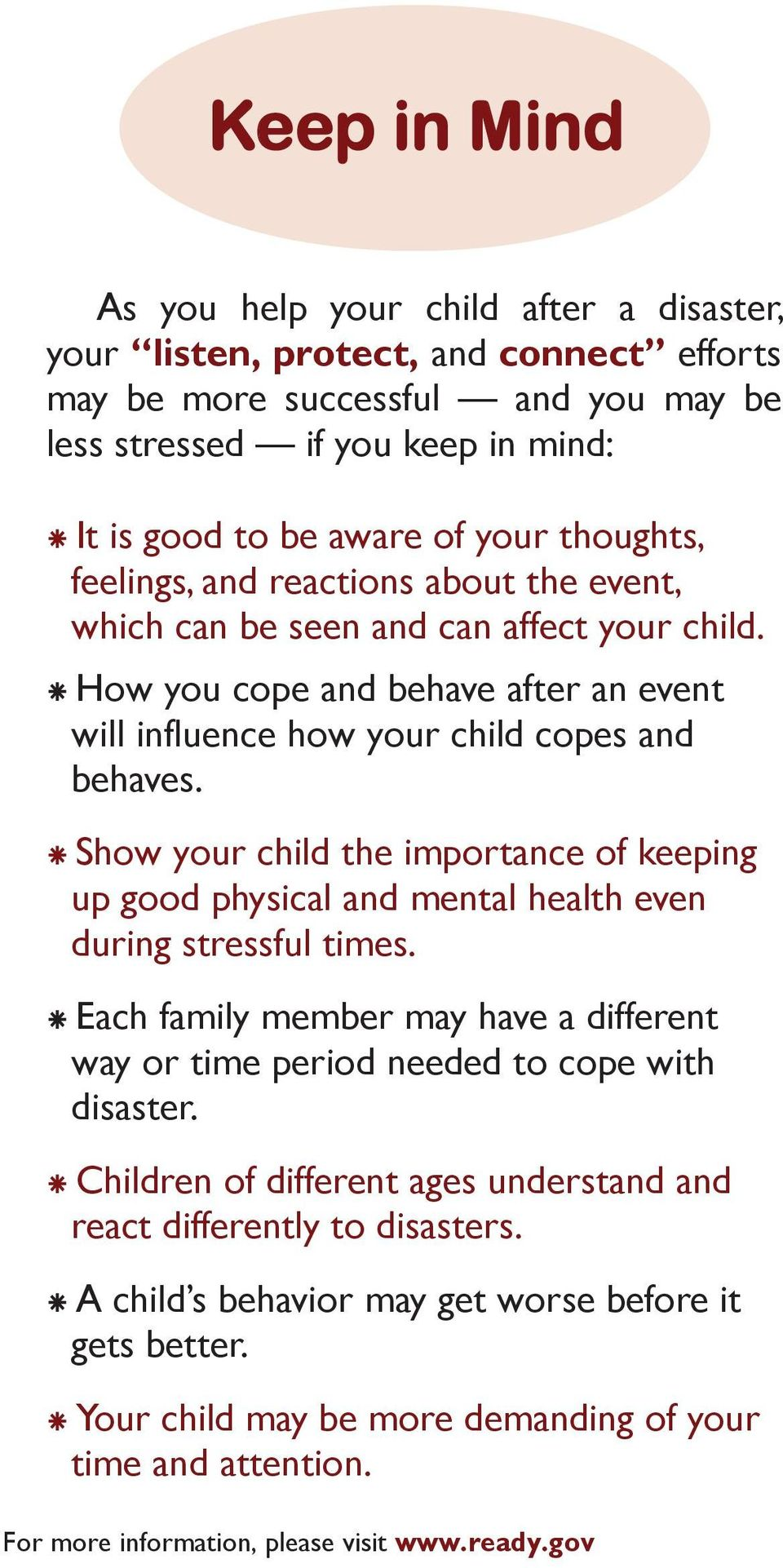 How you cope and behave after an event will influence how your child copes and behaves. Show your child the importance of keeping up good physical and mental health even during stressful times.