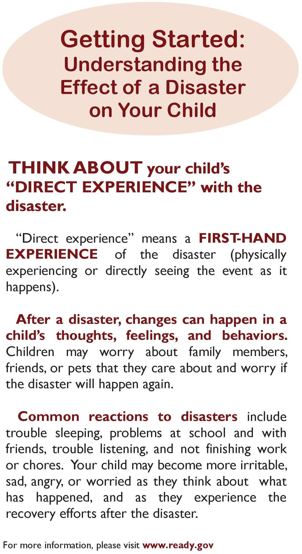 After a disaster, changes can happen in a child s thoughts, feelings, and behaviors.