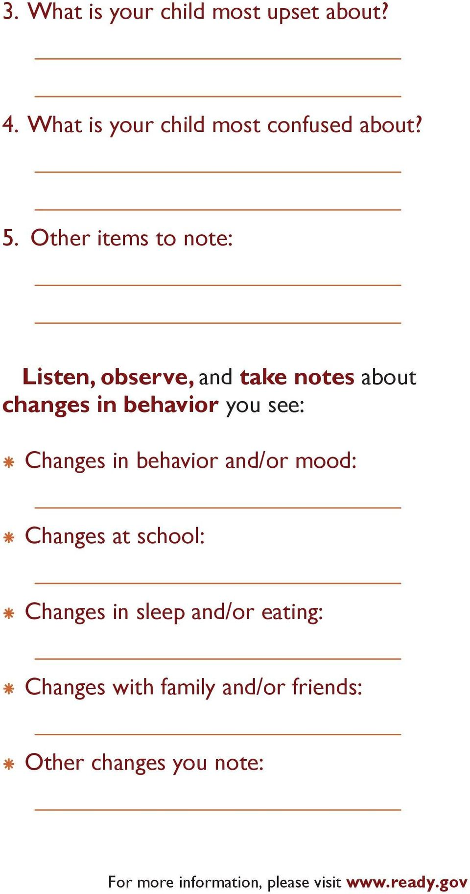 Other items to note: Listen, observe, and take notes about changes in behavior