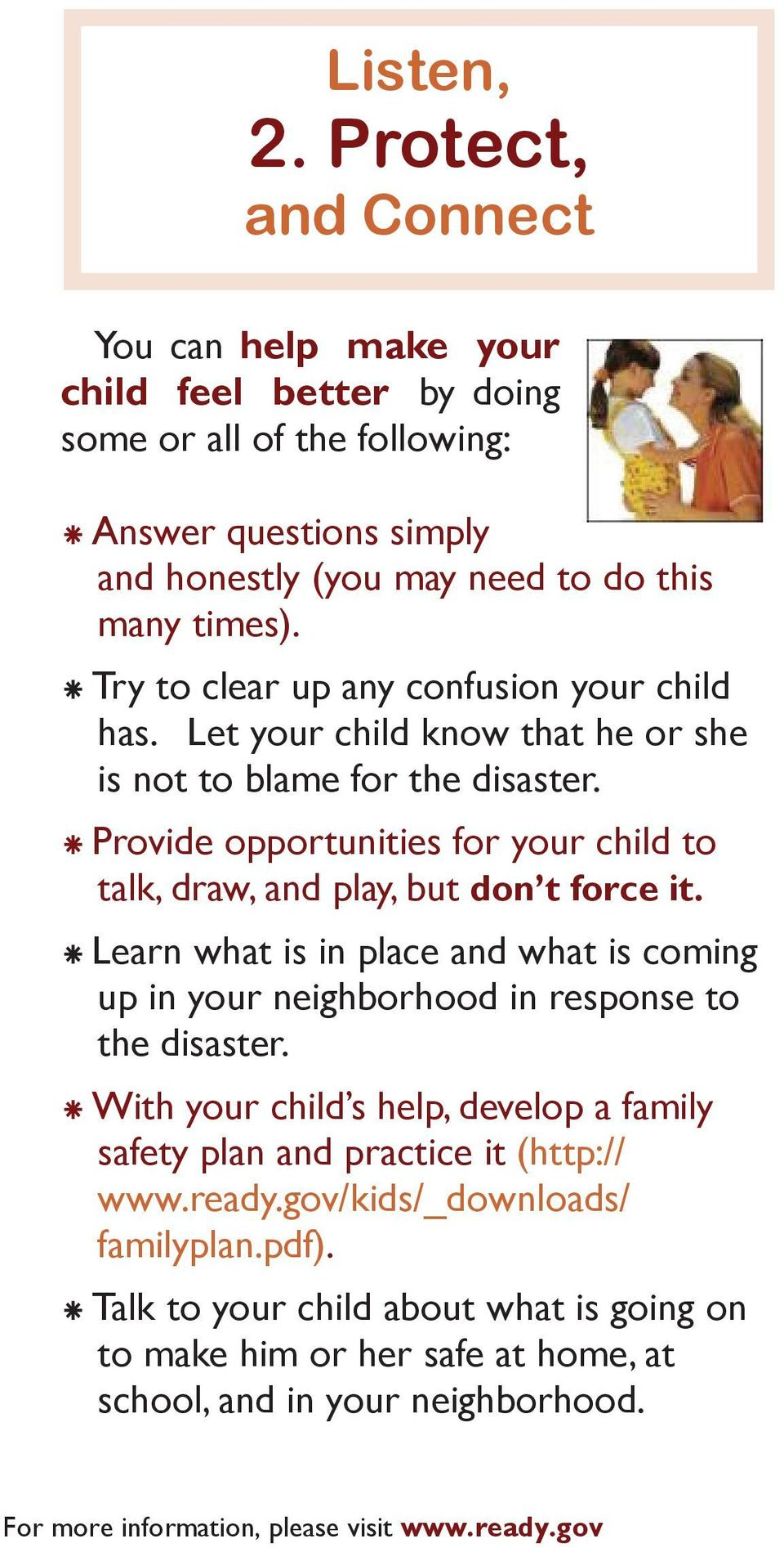 Try to clear up any confusion your child has. Let your child know that he or she is not to blame for the disaster.