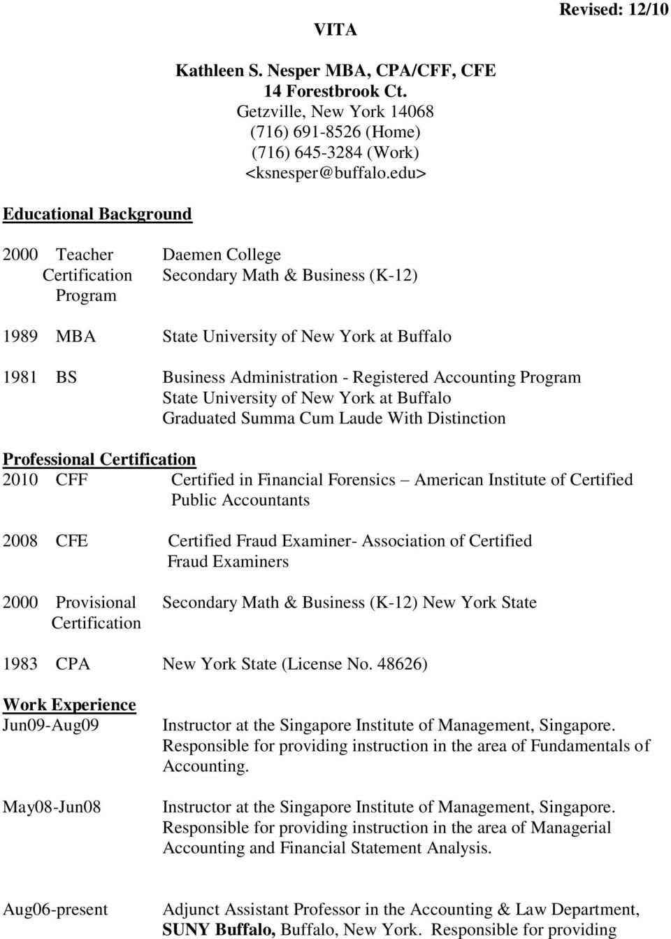 Program State University of New York at Buffalo Graduated Summa Cum Laude With Distinction Professional Certification 2010 CFF Certified in Financial Forensics American Institute of Certified Public