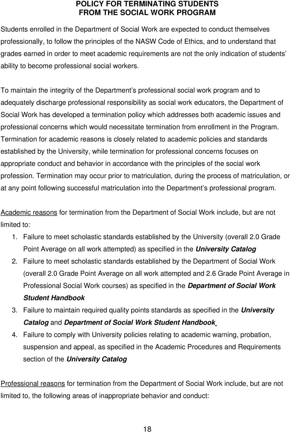 To maintain the integrity of the Department s professional social work program and to adequately discharge professional responsibility as social work educators, the Department of Social Work has