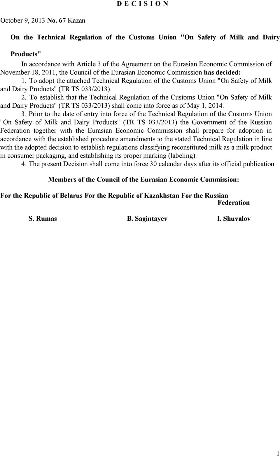 "2011, the Council of the Eurasian Economic Commission has decided: 1. To adopt the attached Technical Regulation of the Customs Union ""On Safety of Milk and Dairy Products"" (TR TS 033/2013). 2."
